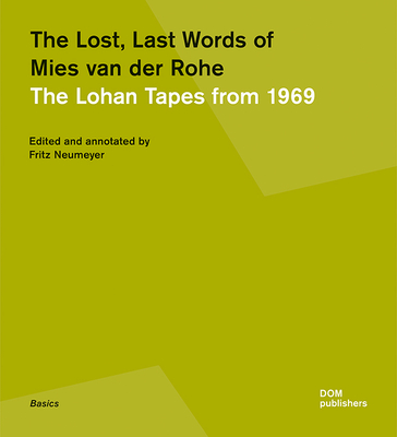 The Lost, Last Words of Mies Van Der Rohe: The Lohan Tapes from 1969 (Basics) Cover Image