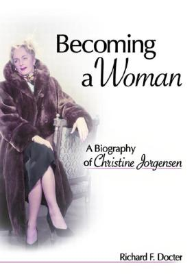 Becoming a Woman: A Biography of Christine Jorgensen (Sexual Minorities in Historical Context) Cover Image