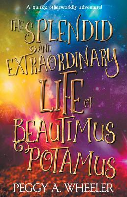 The Splendid and Extraordinary Life of Beautimus Potamus Cover Image