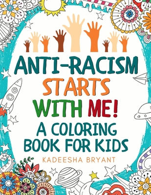 Anti-Racism Starts With Me: Kids Coloring Book (Anti Racist Childrens Books) Cover Image
