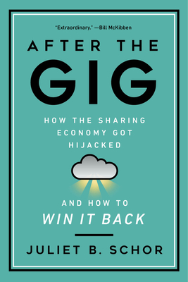 After the Gig: How the Sharing Economy Got Hijacked and How to Win It Back Cover Image