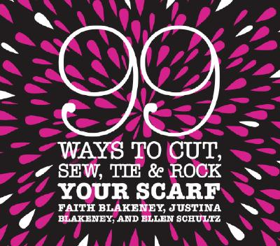 99 Ways to Cut, Sew, Tie & Rock Your Scarf Cover