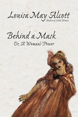 Behind a Mask, or, A Woman's Power Cover Image
