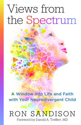 Views from the Spectrum: A Window Into Life and Faith with Your Neurodivergent Child Cover Image