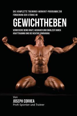 Das Komplette Trainings-Workout-Programm Zur Forderung Der Starke Im Gewichtheben: Verbessere Deine Kraft, Ausdauer Und Erholzeit Durch Krafttraining Cover Image