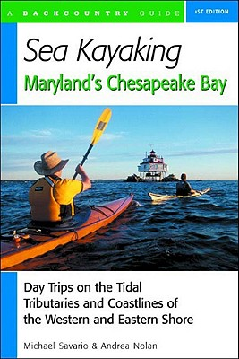 Sea Kayaking Maryland's Chesapeake Bay: Day Trips on the Tidal Tributarie and Coastlines of the Western and Eastern Shore Cover Image