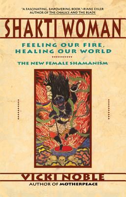 Shakti Woman: Feeling Our Fire, Healing Our World Cover Image
