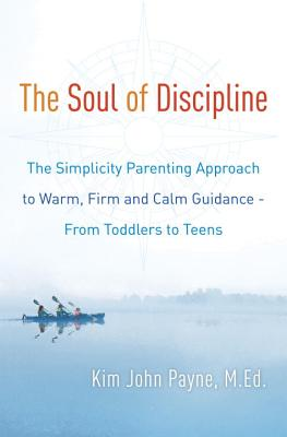 The Soul of Discipline: The Simplicity Parenting Approach to Warm, Firm, and Calm Guidance- From Toddlers to Teens Cover Image