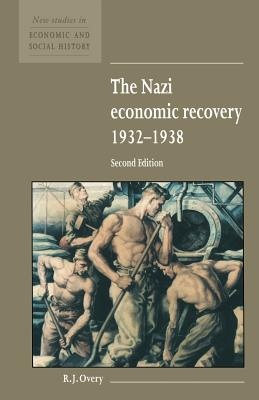 The Nazi Economic Recovery 1932-1938 (New Studies in Economic and Social History #27) Cover Image