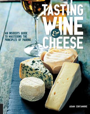 Tasting Wine and Cheese: An Insider's Guide to Mastering the Principles of Pairing Cover Image