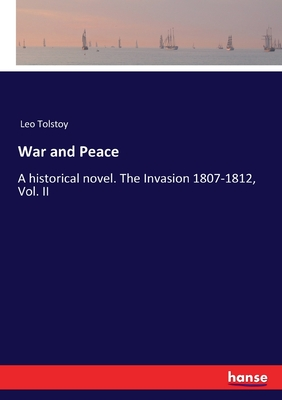 War and Peace: A historical novel. The Invasion 1807-1812, Vol. II Cover Image
