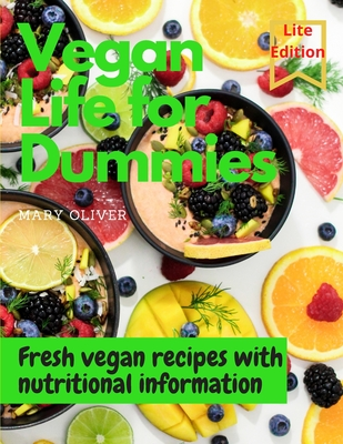 Vegan Life for Dummies: Fresh vegan recipes with health information. Perfect for athletes and weight loss regimes. Cover Image