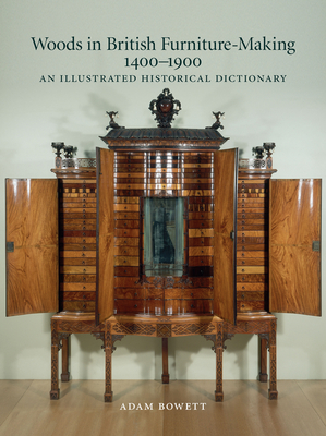 Woods in British Furniture Making 1400-1900: An Illustrated Historical Dictionary Cover Image