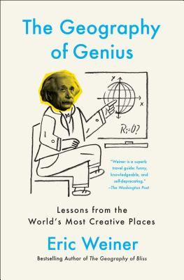 The Geography of Genius: Lessons from the World's Most Creative Places Cover Image