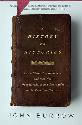 A History of Histories: Epics, Chronicles, Romances and Inquiries from Herodotus and Thucydides to the Twentieth Century Cover Image