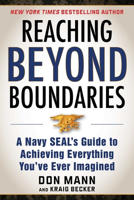 Reaching Beyond Boundaries: A Navy SEAL's Guide to Achieving Everything You've Ever Imagined Cover Image