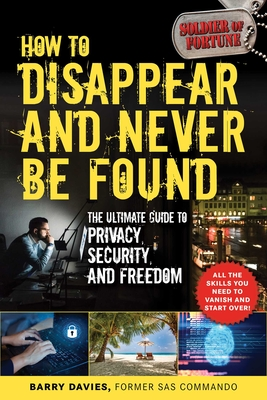How to Disappear and Never Be Found: The Ultimate Guide to Privacy, Security, and Freedom Cover Image