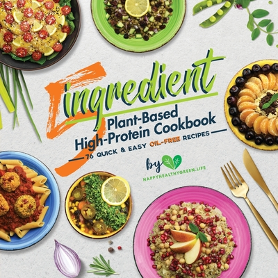 5-Ingredient Plant-Based High-Protein Cookbook: 76 Quick & Easy Oil-Free Recipes (Suitable for Vegans & Vegetarians) Cover Image