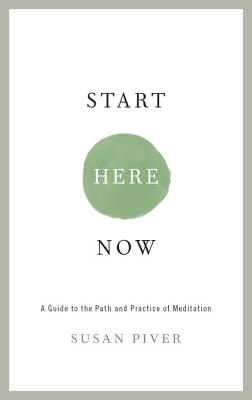 Start Here Now: An Open-Hearted Guide to the Path and Practice of Meditation Cover Image