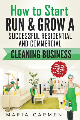 How to Start, Run and Grow a Successful Residential & Commercial Cleaning Busine Cover Image
