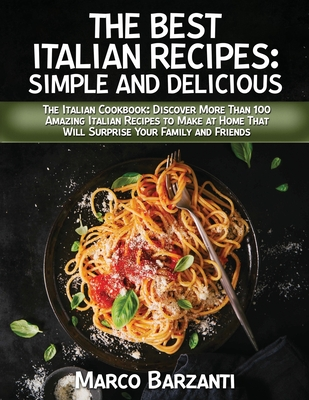 The Best Italian Cookbook: The Itаliаn Cооkbооk: Discоver Mоre Thаn 100 Аmаzing Cover Image