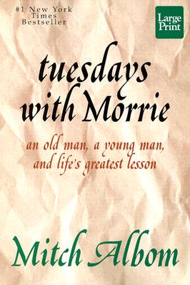 Tuesdays with Morrie - Large Print: An Old Man, a Young Man and Life's Greatest Lesson Cover Image