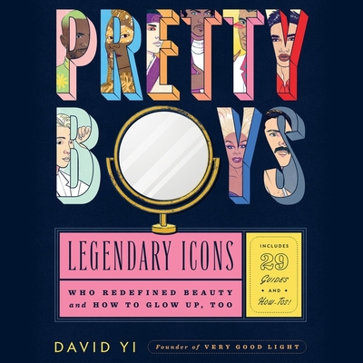 Pretty Boys: Legendary Icons Who Redefined Beauty (and How to Glow Up, Too) Cover Image