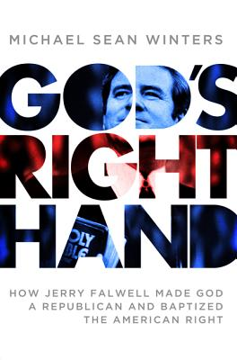 God's Right Hand: How Jerry Falwell Made God a Republican and Baptized the American Right Cover Image