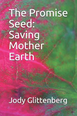 The Promise Seed: Saving Mother Earth Cover Image