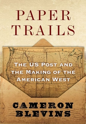 Paper Trails: The Us Post and the Making of the American West Cover Image