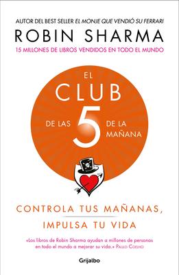 El Club de las 5 de la mañana: Controla tus mañanas, impulsa tu vida / The 5 a.m. Club Cover Image
