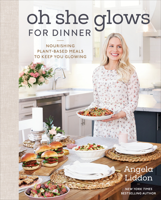 Oh She Glows for Dinner: Nourishing Plant-Based Meals to Keep You Glowing Cover Image