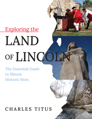 Exploring the Land of Lincoln: The Essential Guide to Illinois Historic Sites Cover Image