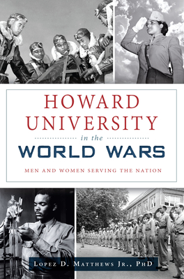 Howard University in the World Wars: Men and Women Serving the Nation (Military) Cover Image