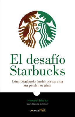 El desafío Starbucks / Onward : How Starbucks Fought for Its Life without Losing Its Soul Cover Image