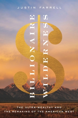 Billionaire Wilderness: The Ultra-Wealthy and the Remaking of the American West (Princeton Studies in Cultural Sociology #83) Cover Image