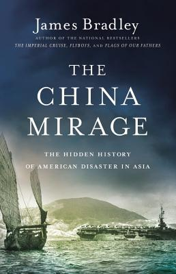 The China Mirage: The Hidden History of  American Disaster in Asia Cover Image