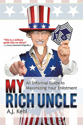 My Rich Uncle: An Informal Guide to Maximizing Your Enlistment Cover Image