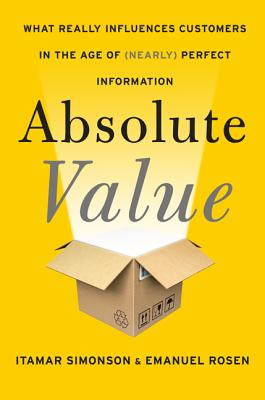 Absolute Value: What Really Influences Customers in the Age of (Nearly) Perfect Information Cover Image