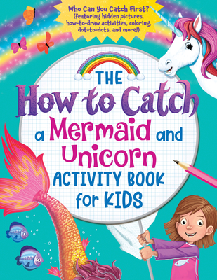 The How to Catch a Mermaid and Unicorn Activity Book for Kids: Who Can You Catch First? (Featuring Hidden Pictures, How-To-Draw Activities, Coloring, Cover Image