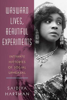 Wayward Lives, Beautiful Experiments: Intimate Histories of Social Upheaval Cover Image