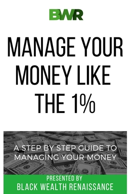 Manage Your Money Like The 1%: A Step By Step Guide To Managing Your Money Cover Image