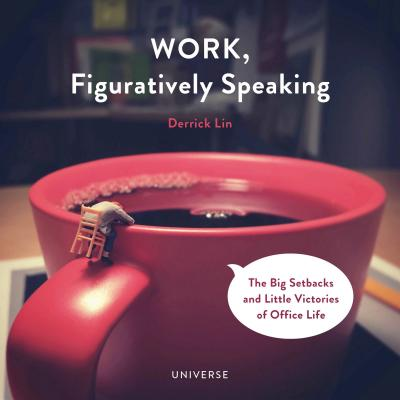 Work, Figuratively Speaking: The Big Setbacks and Little Victories of Office Life Cover Image