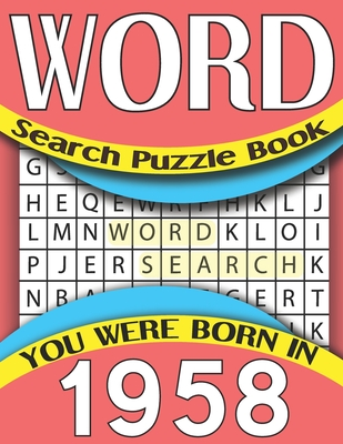 Word Search Puzzle Book: You Were Born In 1958: Word Search Puzzle Game For All Puzzle Fans-Large Print 80 Puzzles & Solutions Cover Image