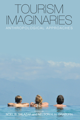 Tourism Imaginaries: Anthropological Approaches. Edited by Noel B. Salazar and Nelson H.H. Graburn Cover Image