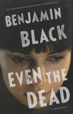 Even the Dead (Quirke Novel) Cover Image