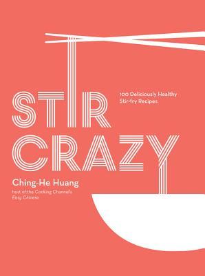 Stir Crazy: 100 Deliciously Healthy Stir-Fry Recipes Cover Image