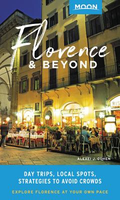 Moon Florence & Beyond: Day Trips, Local Spots, Strategies to Avoid Crowds (Travel Guide) Cover Image