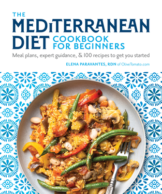 The Mediterranean Diet Cookbook for Beginners: Meal Plans, Expert Guidance, and 100 Recipes to Get You Started Cover Image