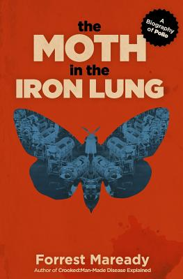 The Moth in the Iron Lung: A Biography of Polio Cover Image